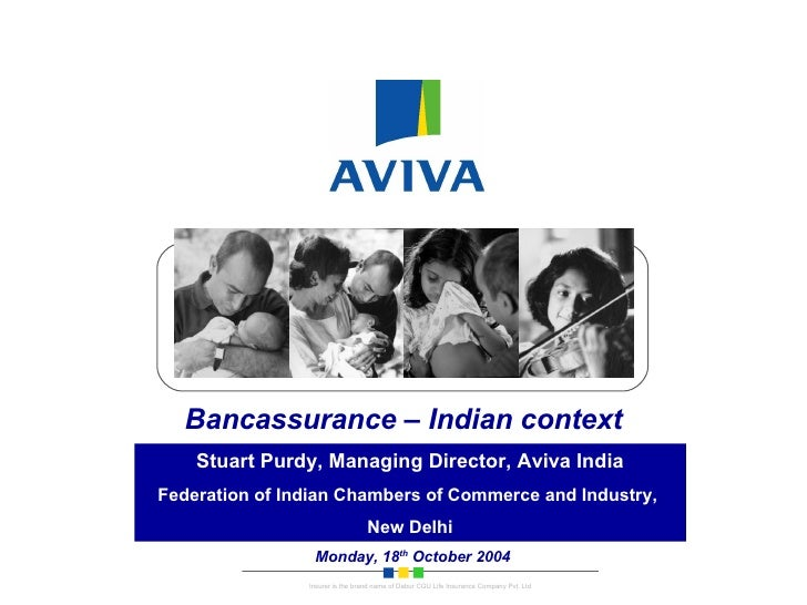 Bancassurance – Indian context Stuart Purdy, Managing Director, Aviva India Federation of Indian Chambers of Commerce and ...