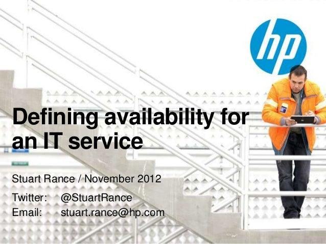 Defining availability foran IT serviceStuart Rance / November 2012Twitter:   @StuartRanceEmail:     stuart.rance@hp.com