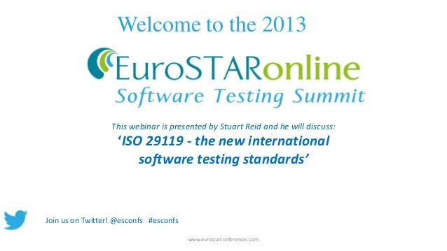Welcome to the 2013 www.eurostarconferences.com This webinar is presented by Stuart Reid and he will discuss: 'ISO 29119 -...