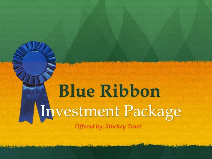 Blue Ribbon Investment Package<br />            Offered by: Stuckey Trust<br />