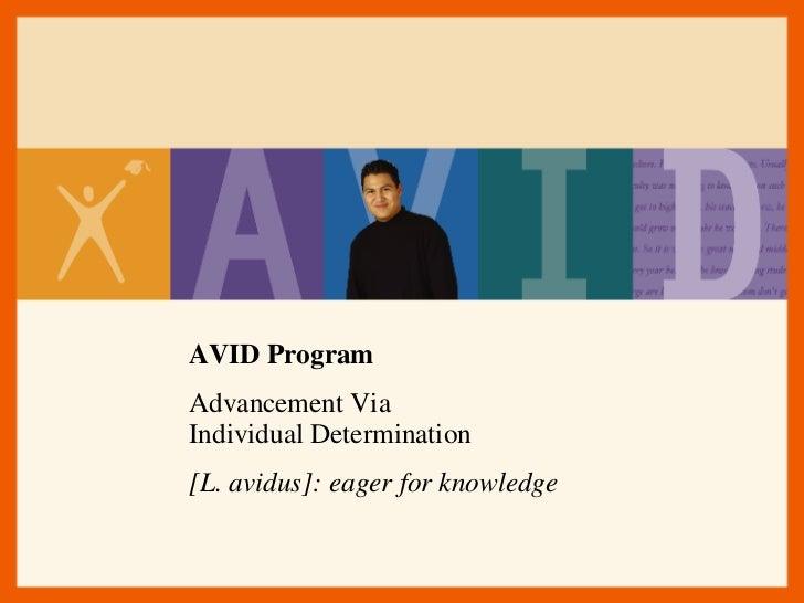 AVID Program Advancement Via  Individual Determination [L. avidus]: eager for knowledge