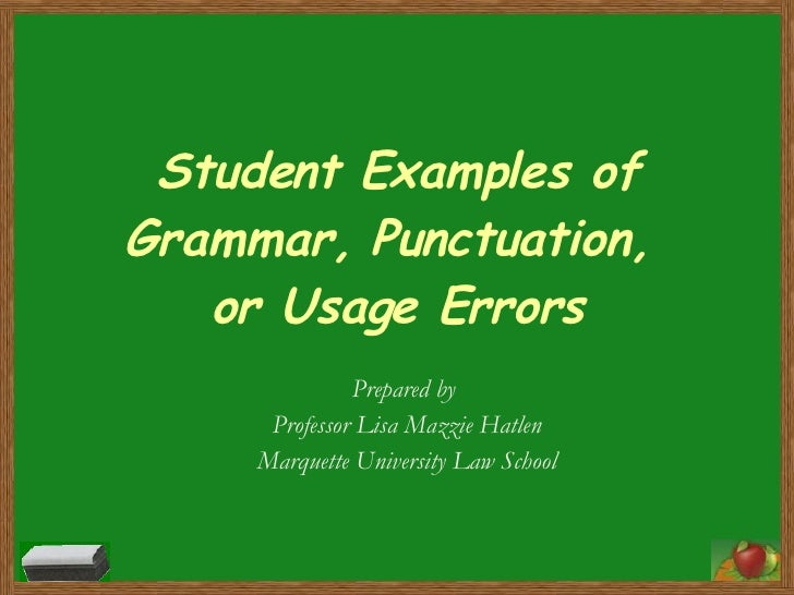 Student Examples of Grammar, Punctuation,  or Usage Errors Prepared by  Professor Lisa Mazzie Hatlen Marquette University ...
