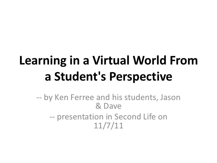 Learning in a Virtual World From    a Students Perspective   -- by Ken Ferree and his students, Jason                    &...
