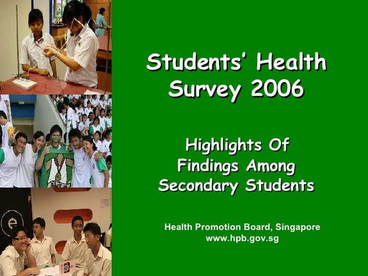 Students' Health Survey 2006   Highlights Of  Findings Among Secondary Students Health Promotion Board, Singapore www.hpb....