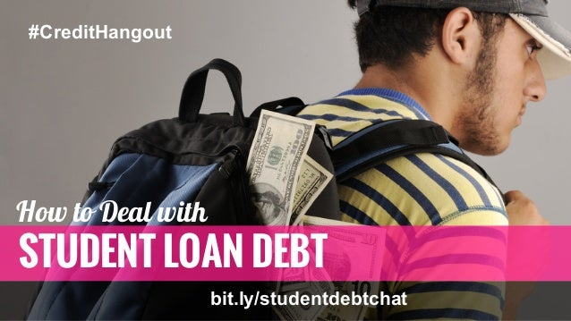 STUDENT LOAN DEBT #CreditHangout How to Deal with bit.ly/studentdebtchat