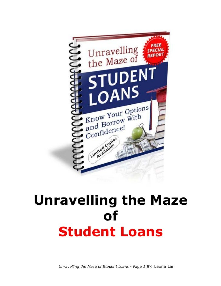 Unravelling the Maze         of   Student Loans   Unravelling the Maze of Student Loans - Page 1 BY: Leona Lai