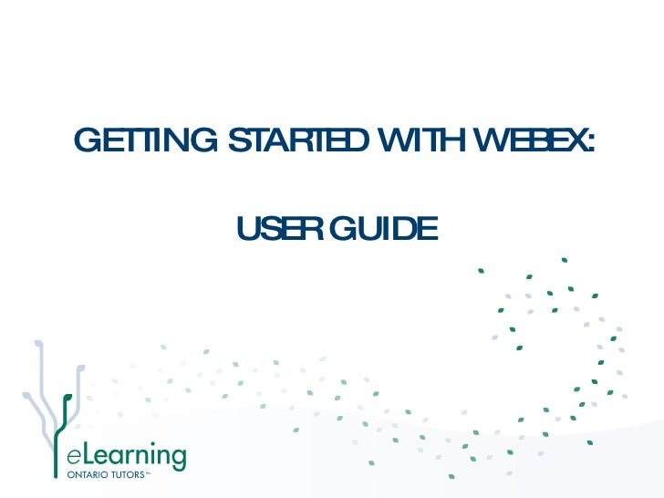 GETTING STARTED WITH WEBEX:  USER GUIDE