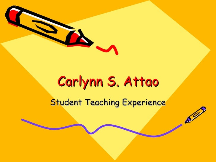 Carlynn S. Attao Student Teaching Experience