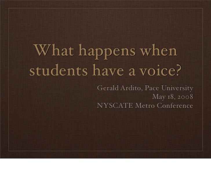 What happens when students have a voice?          Gerald Ardito, Pace University                           May 18, 2008   ...