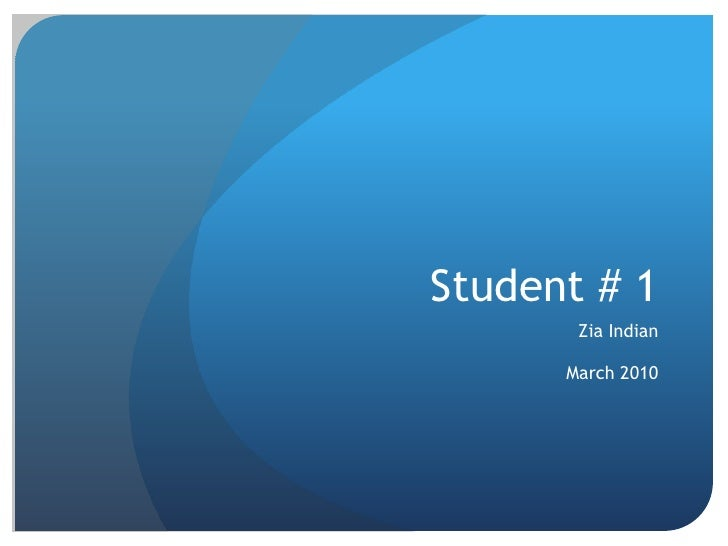 Student # 1 <br />Zia Indian<br />March 2010<br />