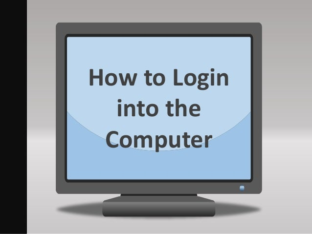 How to Login into the Computer