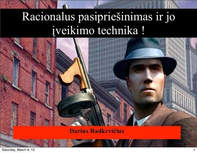 Racionalus pasipriešinimas ir jo                 įveikimo technika !                        Darius Radkevičius            ...