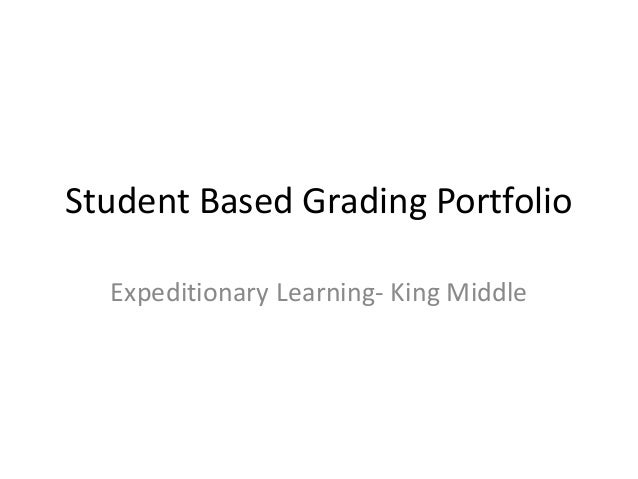 Student Based Grading Portfolio Expeditionary Learning- King Middle