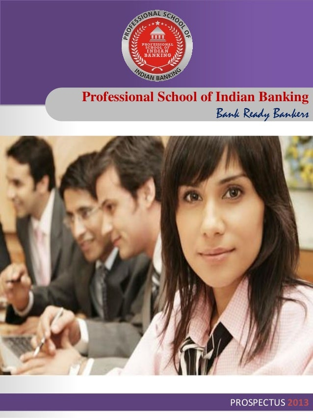 Professional School of Indian Banking                       Bank Ready Bankers                          PROSPECTUS 2013