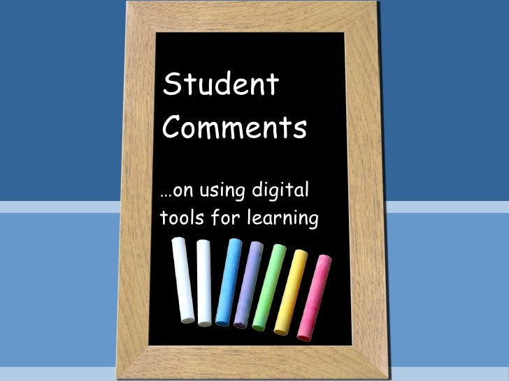 Student Comments … on using digital tools for learning
