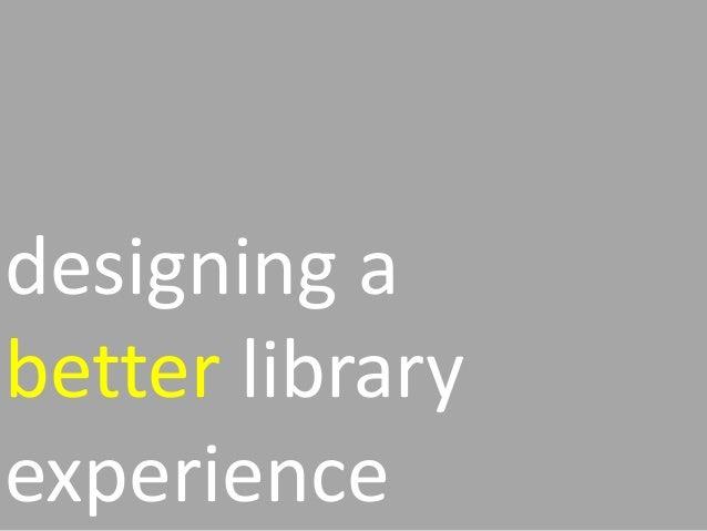 designing abetter libraryexperience