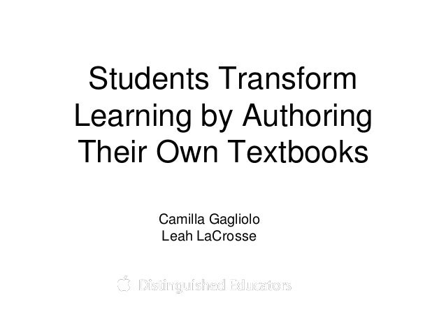 Students Transform Learning by Authoring Their Own Textbooks Camilla Gagliolo Leah LaCrosse