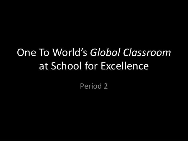 One To World's Global Classroom at School for Excellence Period 2