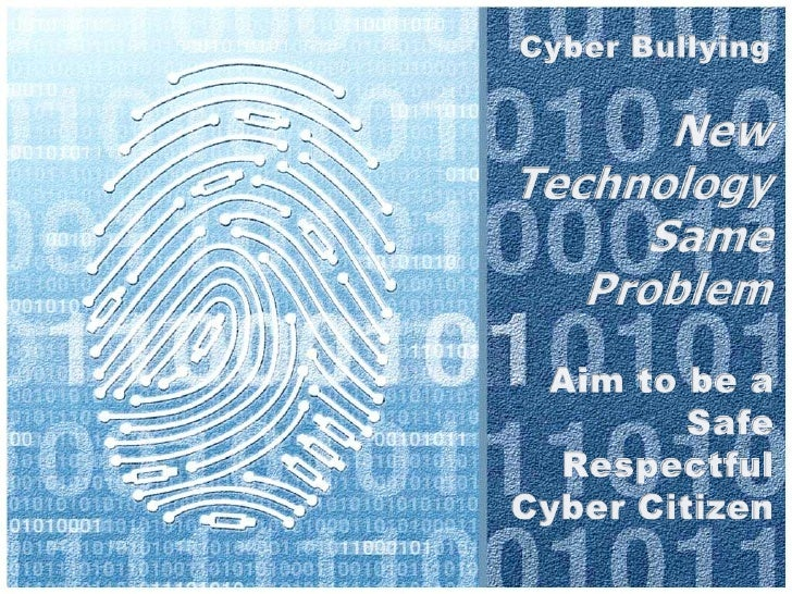Cyber BullyingNew TechnologySameProblem<br />Aim to be a<br />Safe<br />Respectful<br />Cyber Citizen<br />