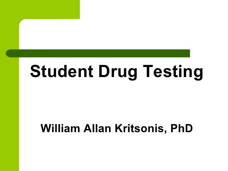 <ul><li>Student Drug Testing </li></ul><ul><li>William Allan Kritsonis, PhD </li></ul>