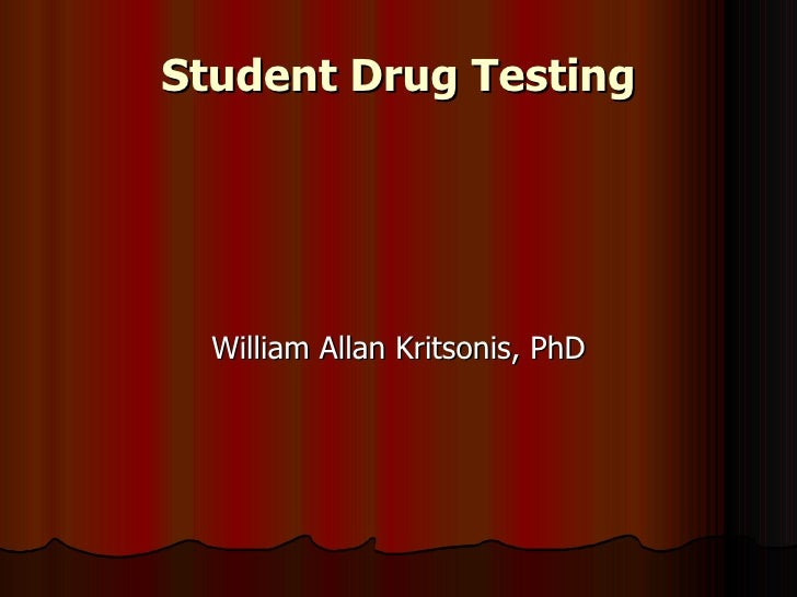 Student Drug Testing <ul><li>William Allan Kritsonis, PhD </li></ul>