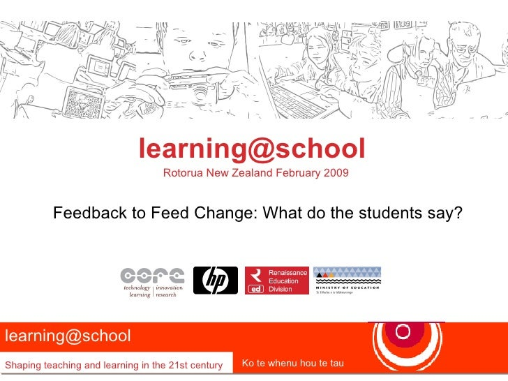 [email_address]   Rotorua New Zealand February 2009 Feedback to Feed Change: What do the students say? learning@school  Sh...