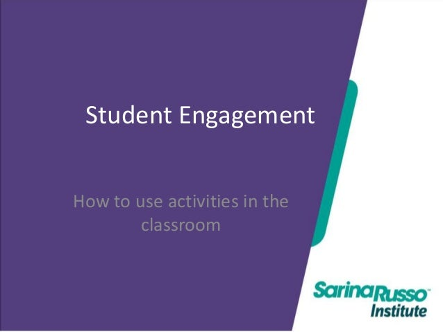 Student Engagement How to use activities in the classroom