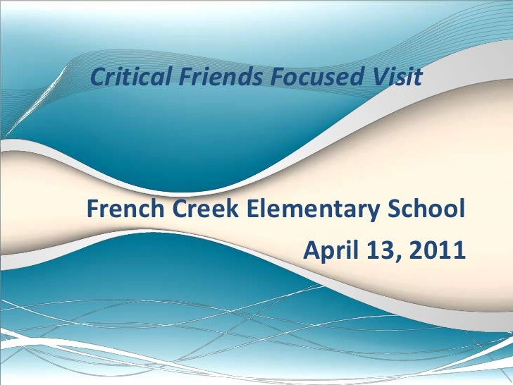 Critical Friends Focused Visit<br />French Creek Elementary School <br />                                  April 13, 2011<...