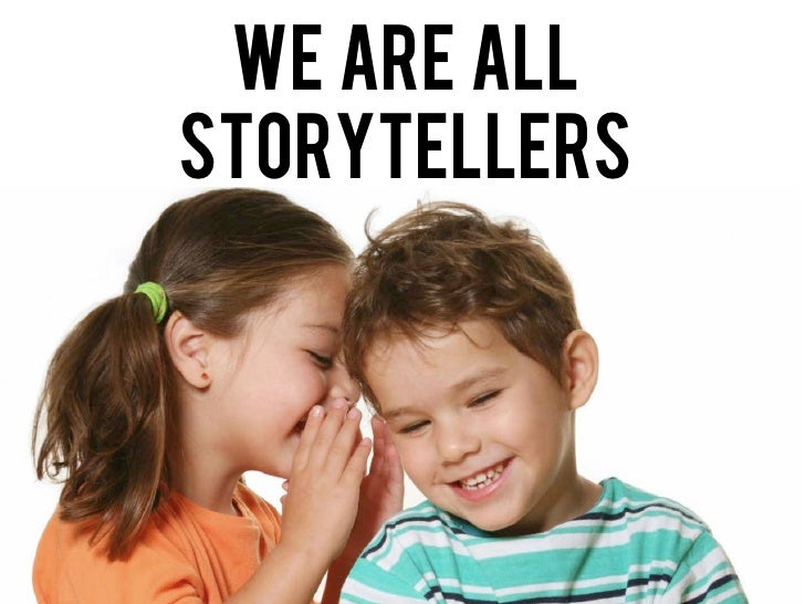 We are all storytellers