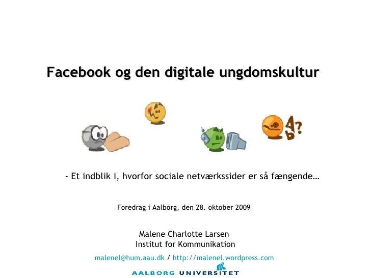 Malene Charlotte Larsen  Institut for Kommunikation [email_address]  /  http ://malenel.wordpress.com   Facebook og den di...