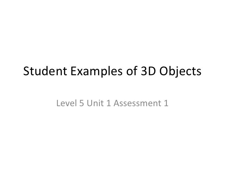 Student Examples of 3D Objects<br />Level 5 Unit 1 Assessment 1<br />