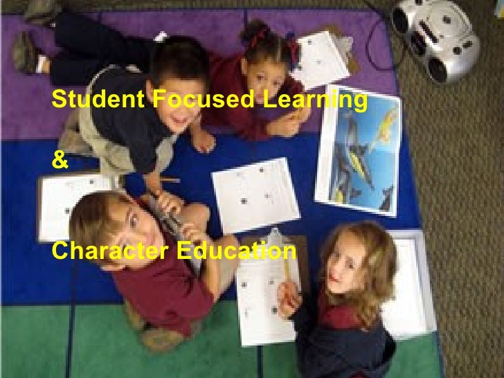 Student Focused Learning & Character Education