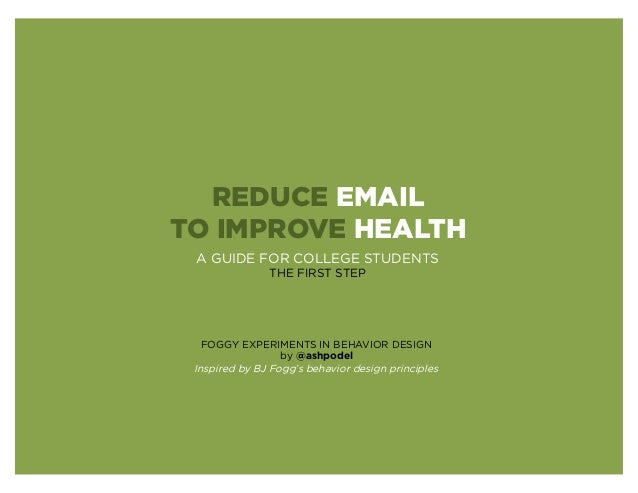REDUCE EMAILTO IMPROVE HEALTH A GUIDE FOR COLLEGE STUDENTS               THE FIRST STEP   FOGGY EXPERIMENTS IN BEHAVIOR DE...