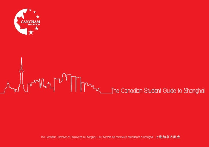 The Canadian Student Guide to ShanghaiThe Canadian Chamber of Commerce in Shanghai • La Chambre de commerce canadienne à S...