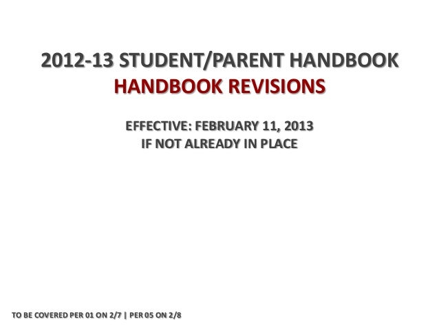 2012-13 STUDENT/PARENT HANDBOOK              HANDBOOK REVISIONS                            EFFECTIVE: FEBRUARY 11, 2013   ...