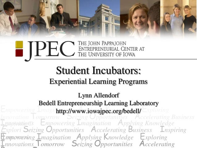 Student Incubators:               Experiential Learning Programs                           Lynn Allendorf             Bede...