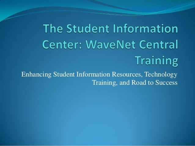 Student Information Center: WaveNet Central Training Guide
