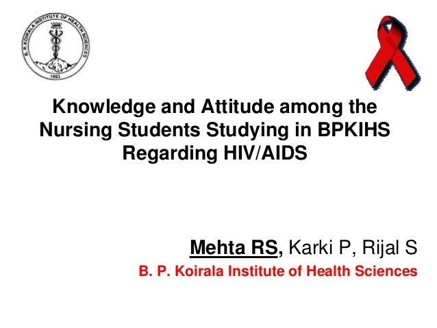 Knowledge and Attitude among the Nursing Students Studying in BPKIHS Regarding HIV/AIDS  Mehta RS, Karki P, Rijal S B. P. ...