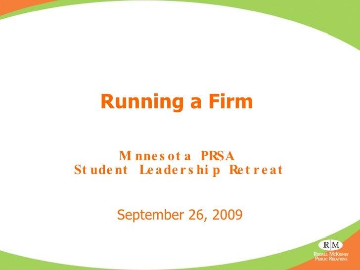 Running a Firm   Minnesota PRSA  Student Leadership Retreat September 26, 2009