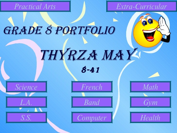 Thyrza May  8-41 Grade 8 Portfolio Science L.A. S.S. Band French Computer Practical Arts Gym Health Extra-Curricular Math