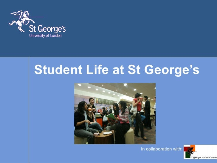 Student Life at St George's In collaboration with: