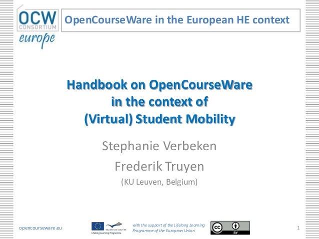 Handbook on OpenCourseWare in the context of (Virtual) Student Mobility Stephanie Verbeken Frederik Truyen (KU Leuven, Bel...
