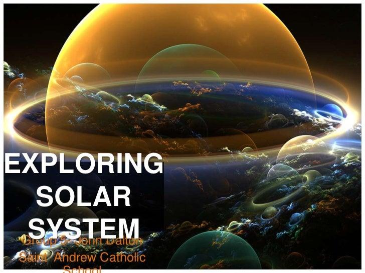EXPLORING   SOLAR  SYSTEM Group 5- John Dalton  Saint Andrew Catholic