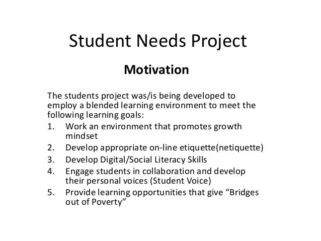 Student Needs Project Motivation The students project was/is being developed to employ a blended learning environment to m...