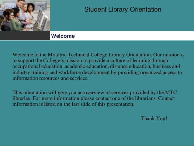 Student Library Orientation Welcome Welcome to the Moultrie Technical College Library Orientation. Our mission is to suppo...