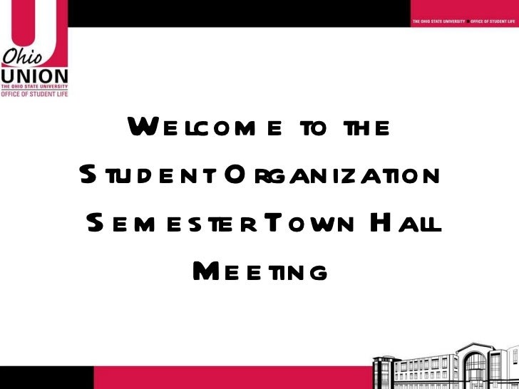 Welcome to the Student Organization Semester Town Hall Meeting