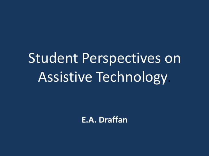 Student Perspectives on  Assistive Technology.        E.A. Draffan