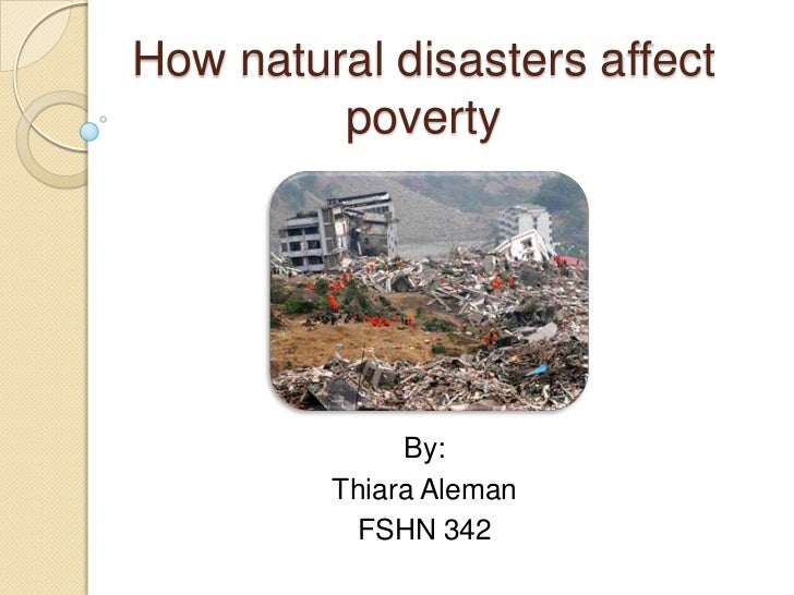 How natural disasters affect poverty<br />By:<br />Thiara Aleman<br />FSHN 342<br />