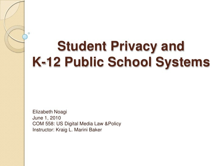 Student Privacy and K-12 Public School Systems<br />Elizabeth NoagiJune 1, 2010COM 558: US Digital Media Law &PolicyInstru...