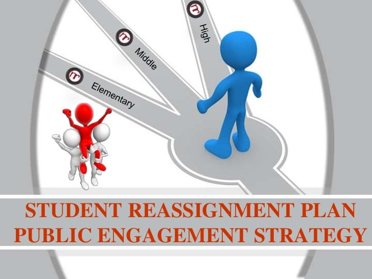 STUDENT REASSIGNMENT PLANPUBLIC ENGAGEMENT STRATEGY
